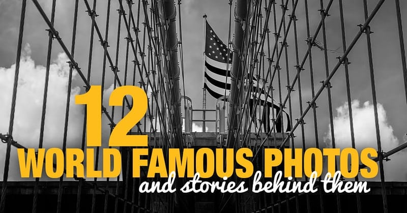 12 World Famous Photos and Stories Behind Them 1