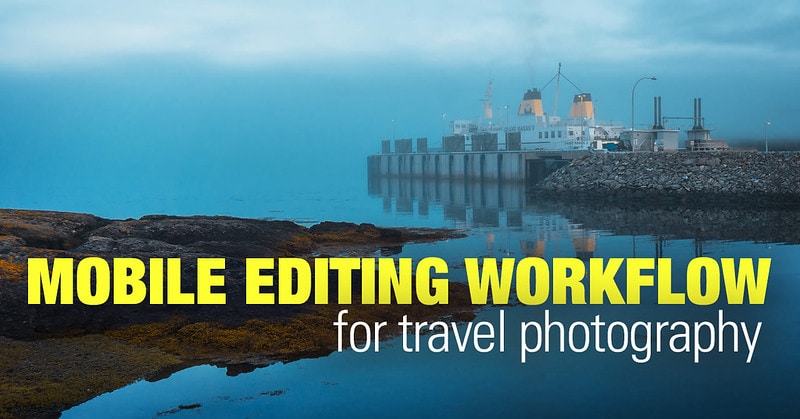 Mobile Editing Workflow for Travel Photography
