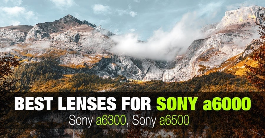 How to select the best lens for you Sony Alpha a6300 camera