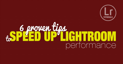 6 Tips to Speed Up Lightroom Performance