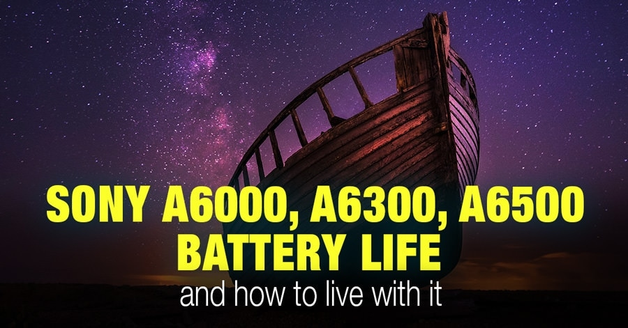 Sony a6000 (a6300, a6500) Battery Life and How to Live With It