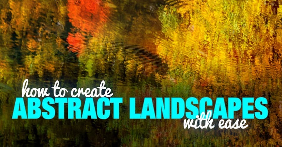 How to Create Abstract Landscapes Photos With Ease