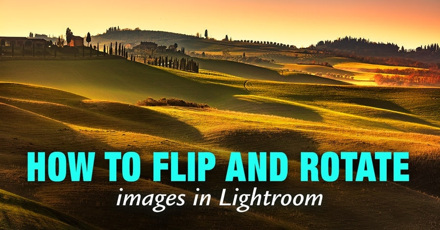 How to Flip and Rotate Images in Lightroom