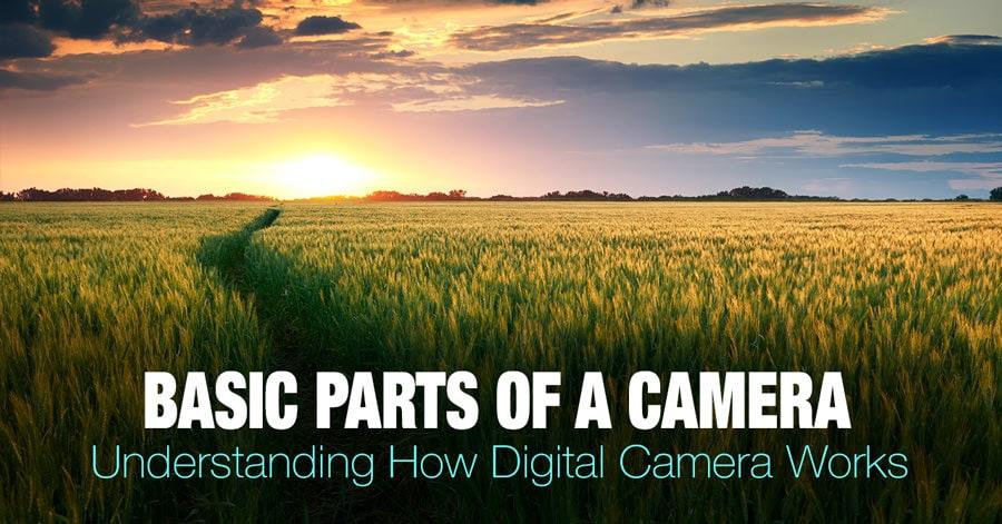 Parts of a Camera. Understanding How Digital Camera Works