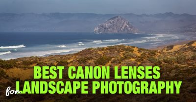 Best Canon Lenses for Landscape Photography: An Ultimate Guide