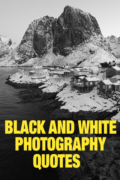 Black and White Photography Quotes (My Top 15 List) 1