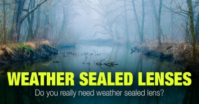 Weather Sealed Lenses (Canon, Nikon, Sony, Fujifilm…) Complete List