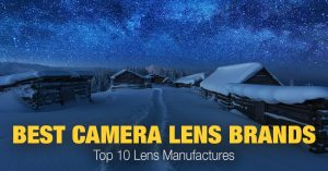 Best Camera Lens Brands Today: Top 10 Lens Manufactures
