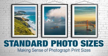 Standard Photo Sizes: Making Sense of Photograph Print Sizes