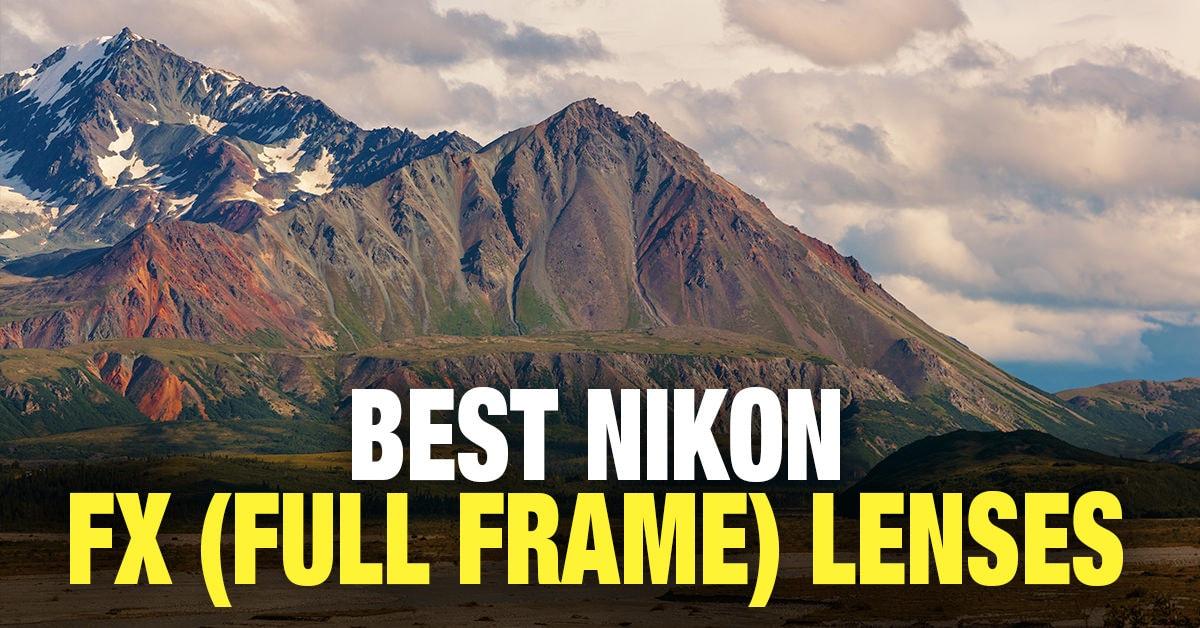 Best Nikon FX Lenses (Full Frame)