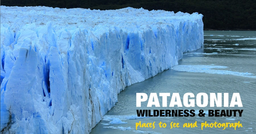 Patagonia Landscape Photography: Places to See and Photograph