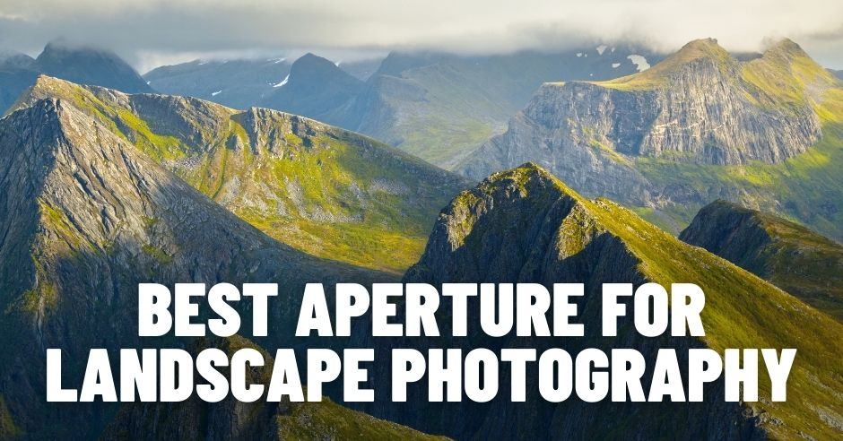 What Is the Best Aperture for Landscape Photography?