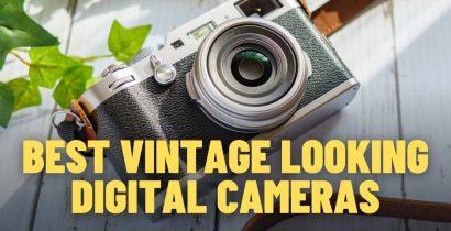 Vintage Looking Digital Camera? My Top 7 Models